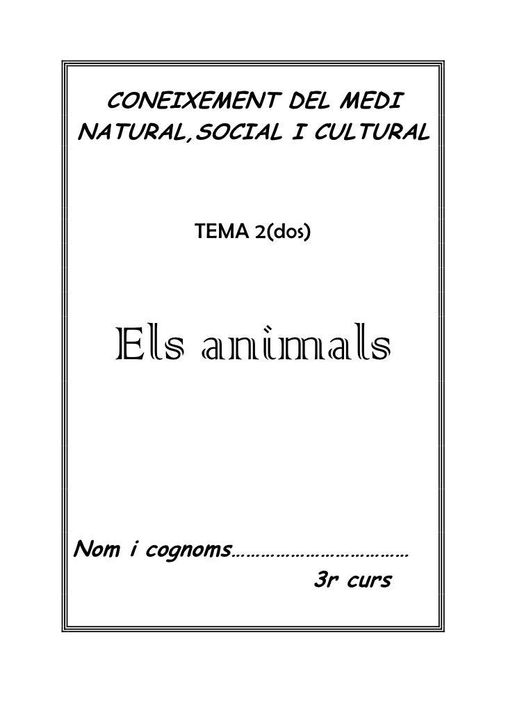 CONEIXEMENT DEL MEDINATURAL,SOCIAL I CULTURAL         TEMA 2(dos)   Els animalsNom i cognoms………………………………                  ...