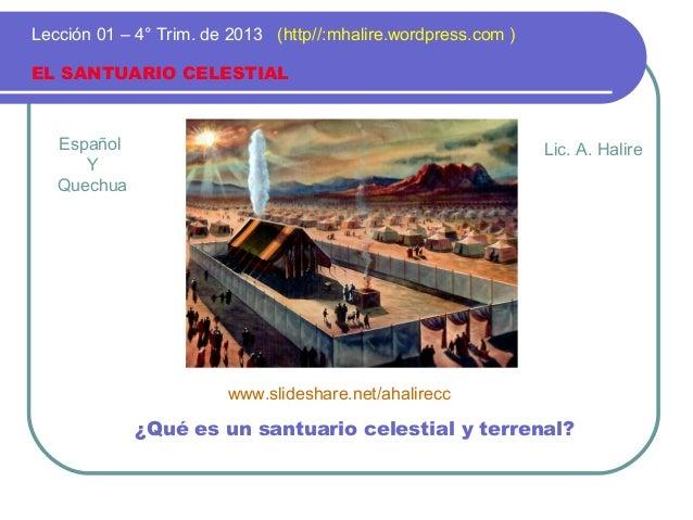 Español Y Quechua EL SANTUARIO CELESTIAL Lección 01 – 4° Trim. de 2013 (http//:mhalire.wordpress.com ) ¿Qué es un santuari...