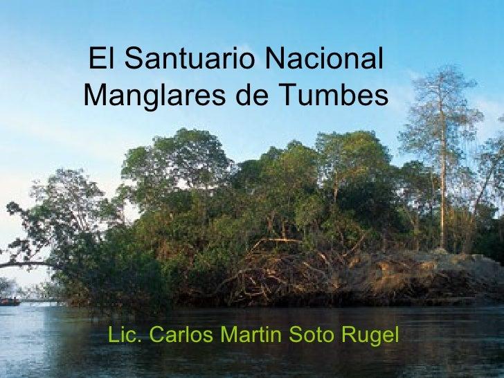 ... Santuario Nacional Manglares de Tumbes Lic. Carlos Martin Soto Rugel