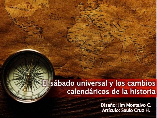 El sábado universal y los cambios calendáricos de la historia Diseño: Jim Montalvo C. Artículo: Saulo Cruz H.