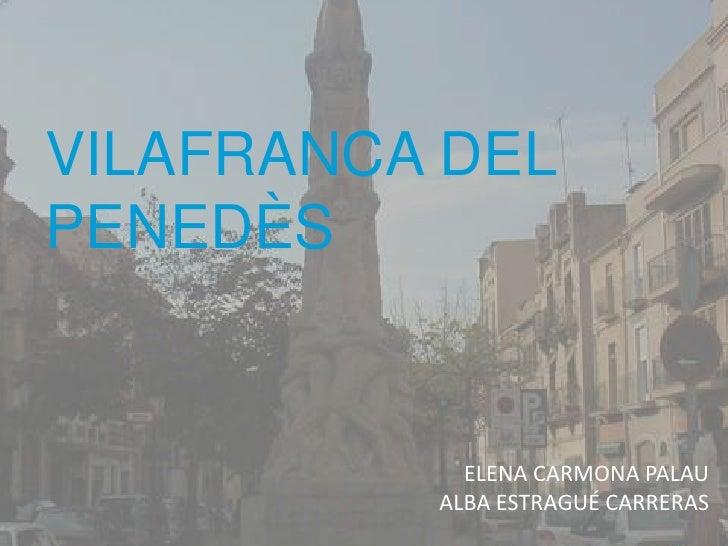 VILAFRANCA DEL PENEDÈS<br />ELENA CARMONA PALAU<br />ALBA ESTRAGUÉ CARRERAS<br />