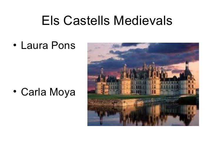 Els Castells Medievals <ul><li>Laura Pons </li></ul><ul><li>Carla Moya </li></ul>