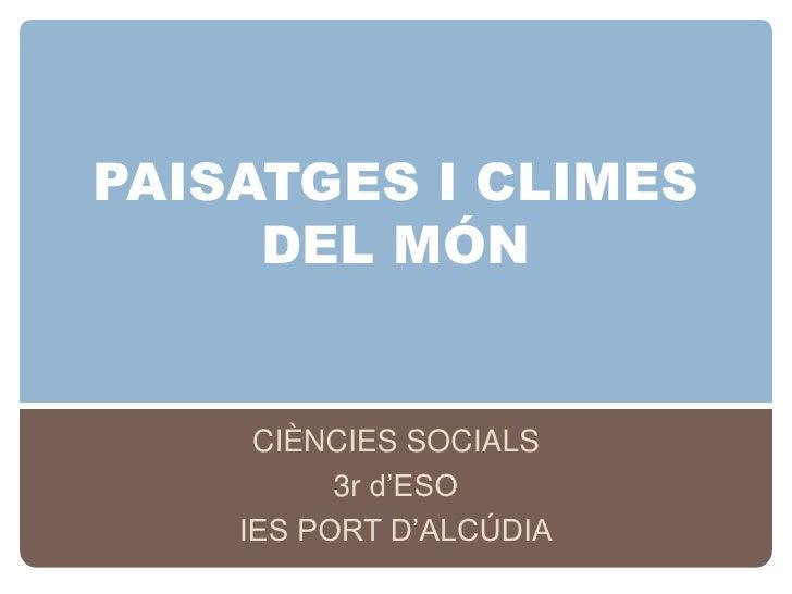 PAISATGES I CLIMES     DEL MÓN     CIÈNCIES SOCIALS          3r d'ESO    IES PORT D'ALCÚDIA