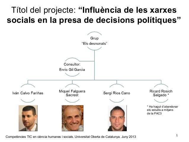"""1Títol del projecte: """"Influència de les xarxessocials en la presa de decisions polítiques""""Competències TIC en ciència huma..."""