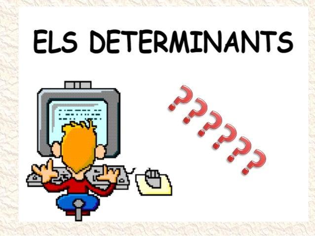 QUÈ SÓN ELS DETERMINANTS?