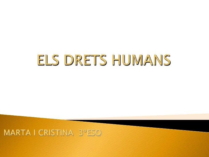 ELS DRETS HUMANS<br />MARTA I CRISTINA  3ºESO<br />