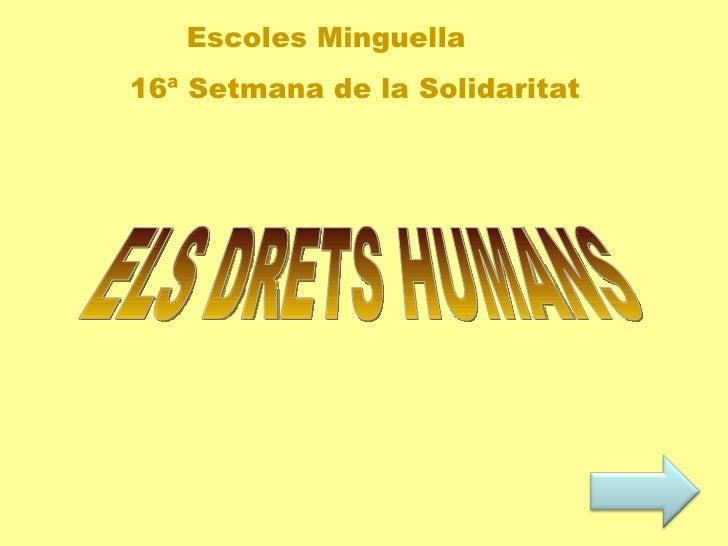 Els Dret ELS DRETS HUMANS ELS DRETS HUMANS Escoles Minguella 16ª Setmana de la Solidaritat