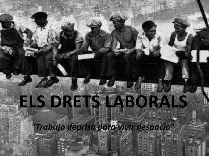 """ELS DRETS LABORALS<br />""""Trabajo deprisa para vivir despacio""""<br />"""