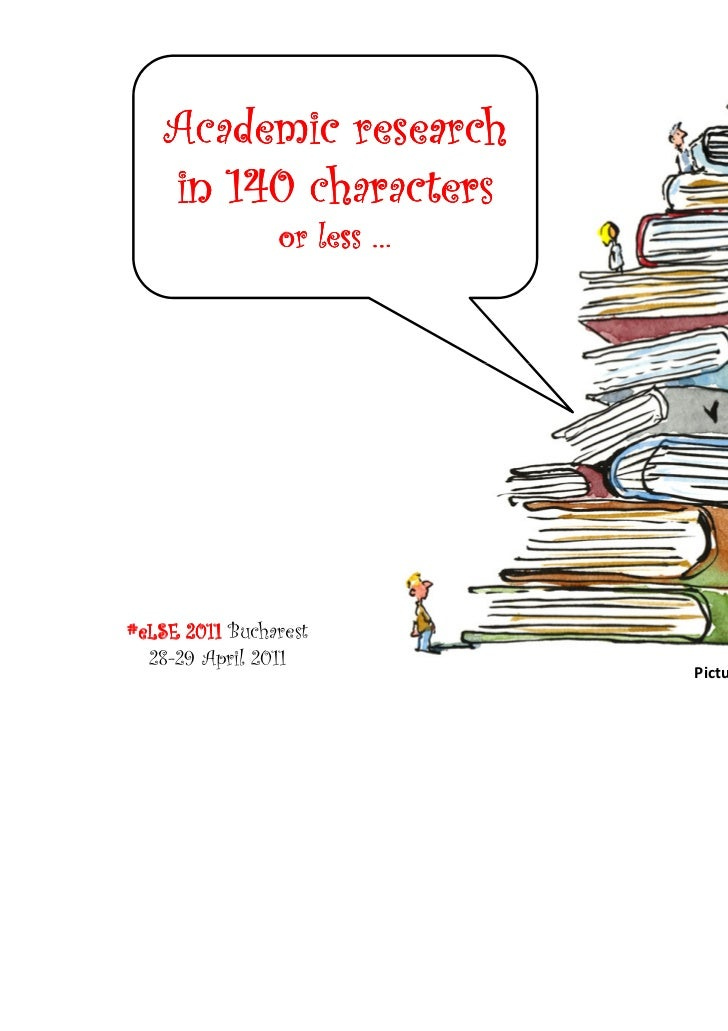 Academic research    in 140 characters                or less …#eLSE 2011 Bucharest  28-29 April 2011                     ...