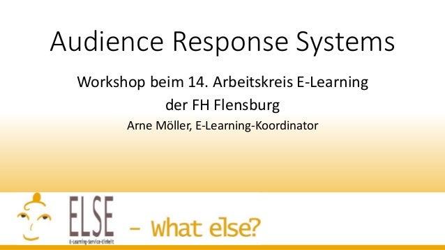 Audience Response Systems Workshop beim 14. Arbeitskreis E-Learning der FH Flensburg Arne Möller, E-Learning-Koordinator