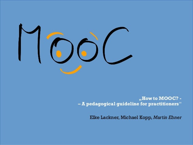 How to MOOC? – A pedagogical guideline for practitioners