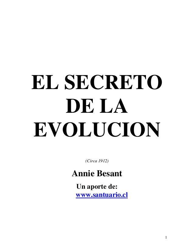 1 EL SECRETO DE LA EVOLUCION (Circa 1912) Annie Besant Un aporte de: www.santuario.cl
