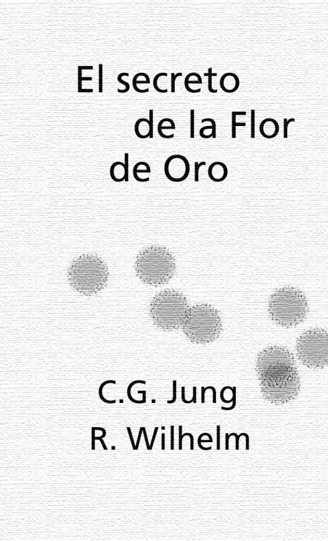 El secreto de la Flor de Oro Un libro de la vida chino Carl Gustav Jung Richard Wilhelm Traducido por Roberto Pope Supervi...