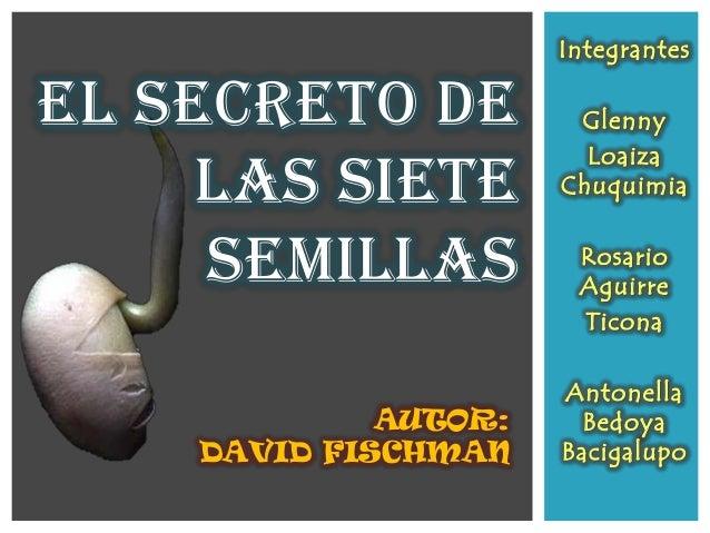 IntegrantesEL SECRETO DE          Glenny                        Loaiza     LAS SIETE        Chuquimia     SEMILLAS        ...