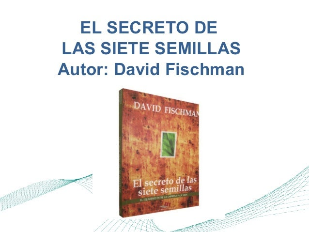 EL SECRETO DE LAS SIETE SEMILLAS Autor: David Fischman