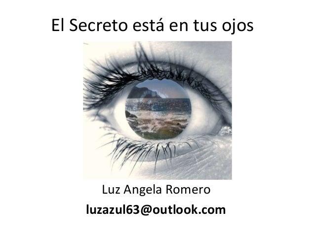 El Secreto está en tus ojos  Luz Angela Romero luzazul63@outlook.com