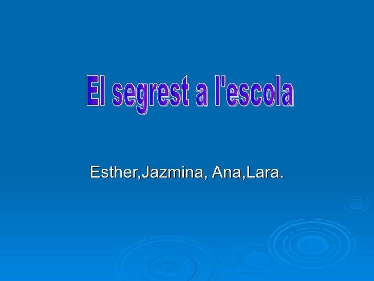 Esther,Jazmina, Ana,Lara.