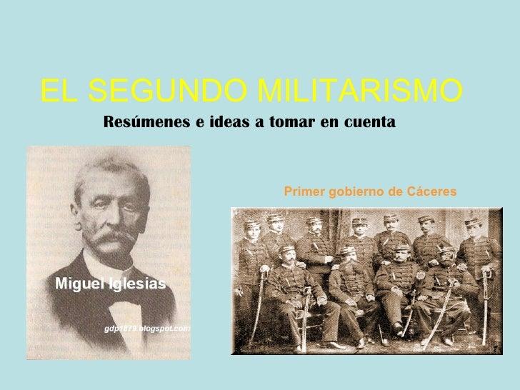 EL SEGUNDO MILITARISMO Resúmenes e ideas a tomar en cuenta Primer gobierno de Cáceres