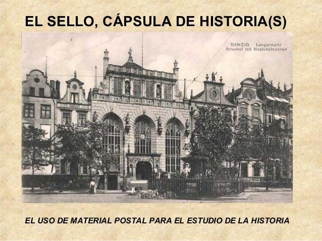 EL SELLO, CÁPSULA DE HISTORIA(S) EL USO DE MATERIAL POSTAL PARA EL ESTUDIO DE LA HISTORIA