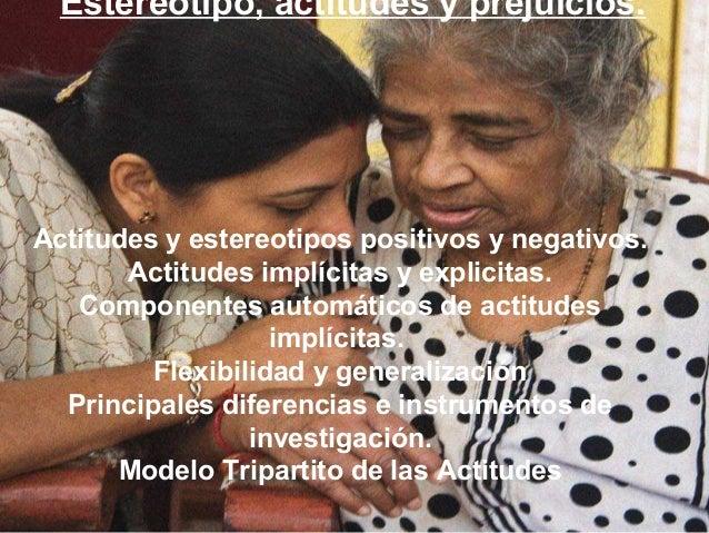 Estereotipo, actitudes y prejuicios. Actitudes y estereotipos positivos y negativos. Actitudes implícitas y explicitas. Co...