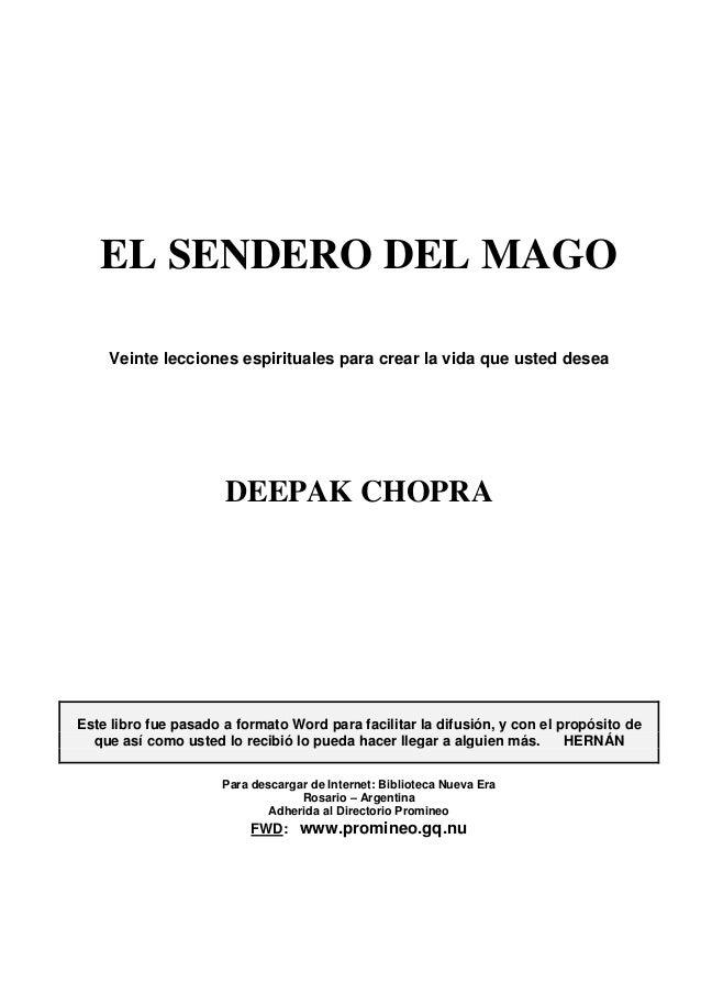 EL SENDERO DEL MAGO Veinte lecciones espirituales para crear la vida que usted desea DEEPAK CHOPRA Este libro fue pasado a...