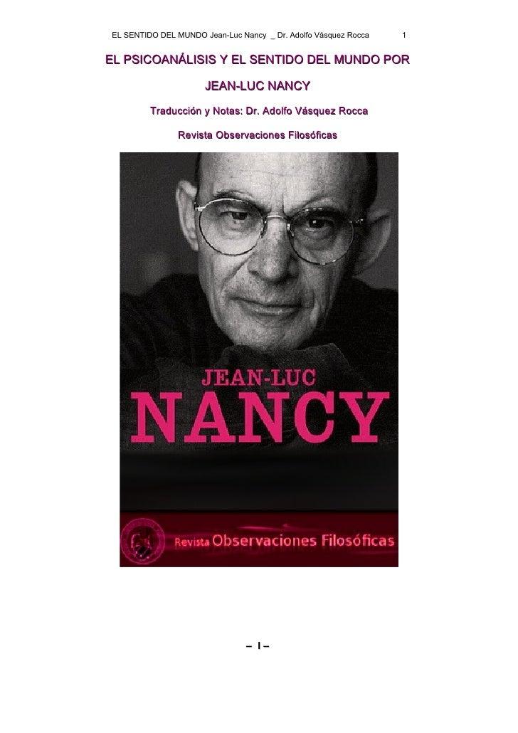 EL SENTIDO DEL MUNDO Jean-Luc Nancy _ Dr. Adolfo Vásquez Rocca   1EL PSICOANÁLISIS Y EL SENTIDO DEL MUNDO POR             ...