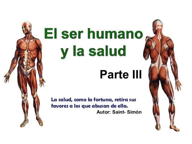 Parte III La salud, como la fortuna, retira sus favores a los que abusan de ella. Autor: Saint- Simón
