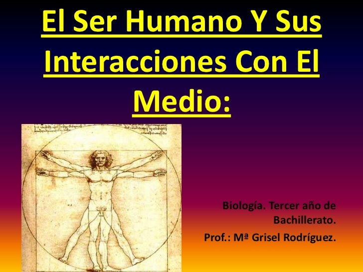 El Ser Humano Y SusInteracciones Con El       Medio:               Biología. Tercer año de                          Bachil...