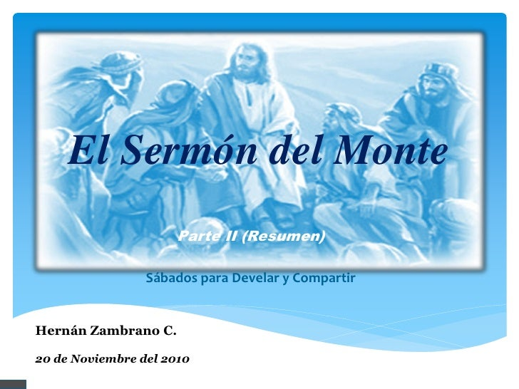 El Sermón del Monte                      Parte II (Resumen)                 Sábados para Develar y CompartirHernán Zambran...