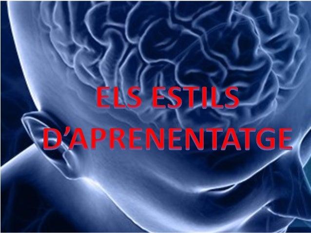 ELS ESTILS D'APRENENTATGE SÓN LES CARACTERÍSTIQUES COGNITIVES,   AFECTIVES I FISIOLÒGIQUES, QUE SERVEIXEN COM A INDICADORS...