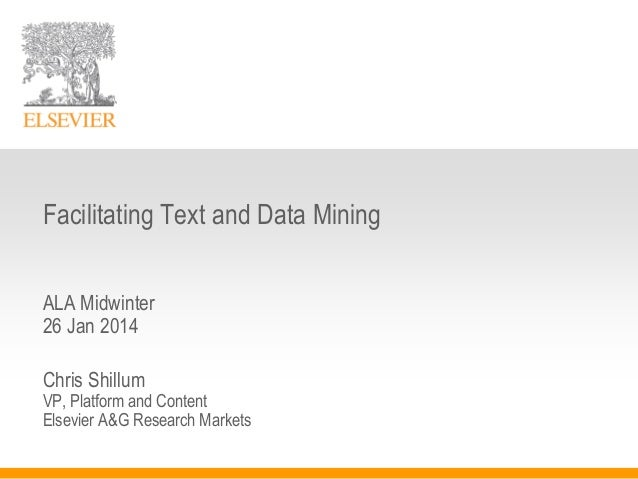 Facilitating Text and Data Mining ALA Midwinter 26 Jan 2014 Chris Shillum  VP, Platform and Content Elsevier A&G Research ...
