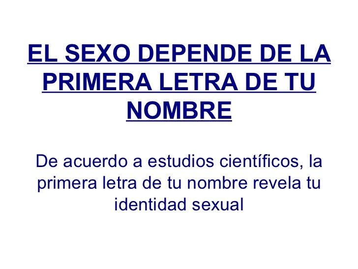 EL SEXO DEPENDE DE LA PRIMERA LETRA DE TU NOMBRE De acuerdo a estudios científicos, la primera letra de tu nombre revela t...