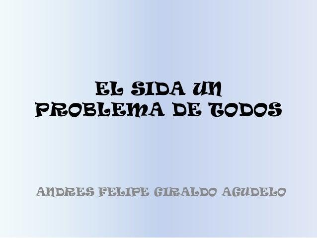 EL SIDA UN PROBLEMA DE TODOS ANDRES FELIPE GIRALDO AGUDELO