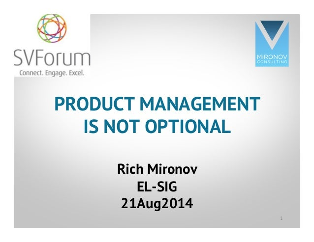 CLICK TO EDIT MASTER TITLE STYLE PRODUCT MANAGEMENT IS NOT OPTIONAL Rich Mironov EL-SIG 21Aug2014 1