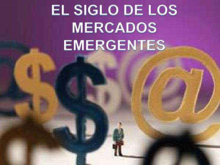 EL SIGLO DE LOS MERCADOS EMERGENTES<br />