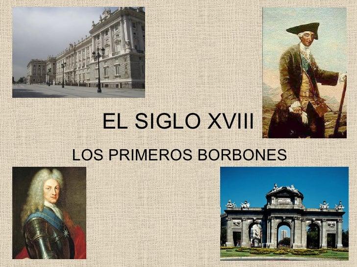EL SIGLO XVIII LOS PRIMEROS BORBONES