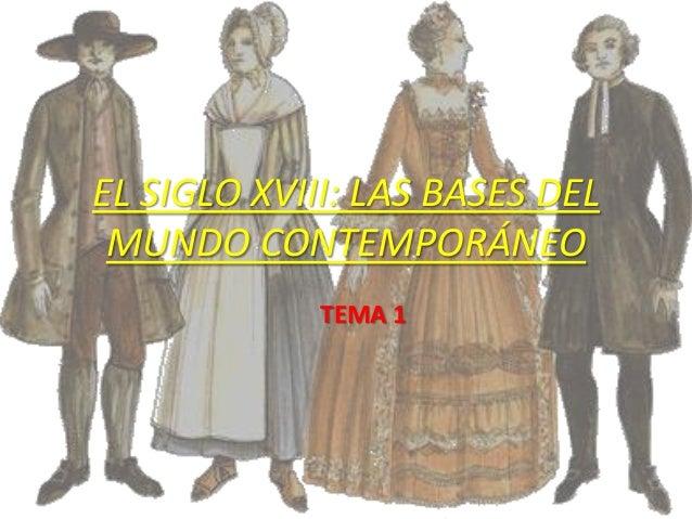 EL SIGLO XVIII: LAS BASES DEL MUNDO CONTEMPORÁNEO TEMA 1