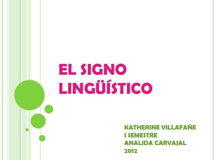 EL SIGNOLINGÜÍSTICO       KATHERINE VILLAFAÑE       I SEMESTRE       ANALIDA CARVAJAL       2012