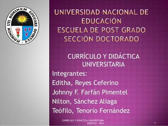 CURRÍCULO Y DIDÁCTICA UNIVERSITARIA Integrantes: Editha, Reyes Ceferino Johnny F. Farfán Pimentel Nilton, Sánchez Aliaga T...