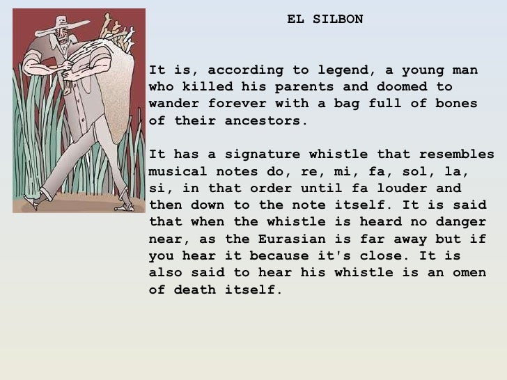 EL SILBON<br />It is, according to legend, a young man who killed his parents and doomed to wander forever with a bag full...