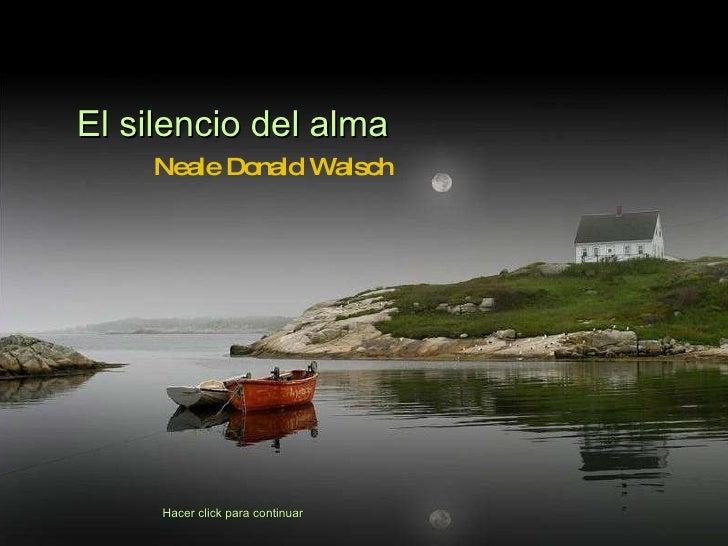El silencio del alma Neale Donald Walsch Hacer click para continuar