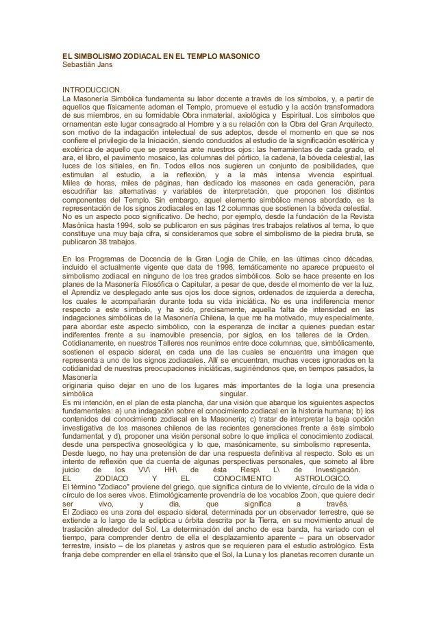 EL SIMBOLISMO ZODIACAL EN EL TEMPLO MASONICO  Sebastián Jans  INTRODUCCION.  La Masonería Simbólica fundamenta su labor do...