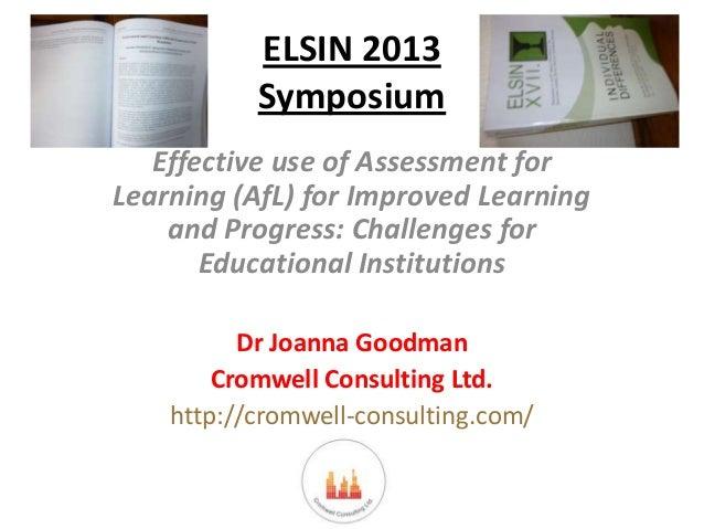 ELSIN 2013 Symposium Effective use of Assessment for Learning (AfL) for Improved Learning and Progress: Challenges for Edu...