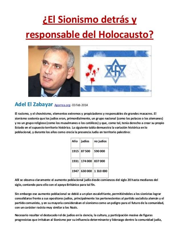 ¿El Sionismo detrás y responsable del Holocausto?  Adel El Zabayar Aporrea.org- 03 feb 2014 El racismo, y el chovinismo, e...