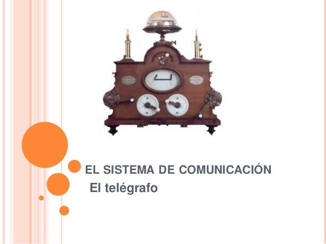 EL SISTEMA DE COMUNICACIÓN  El telégrafo