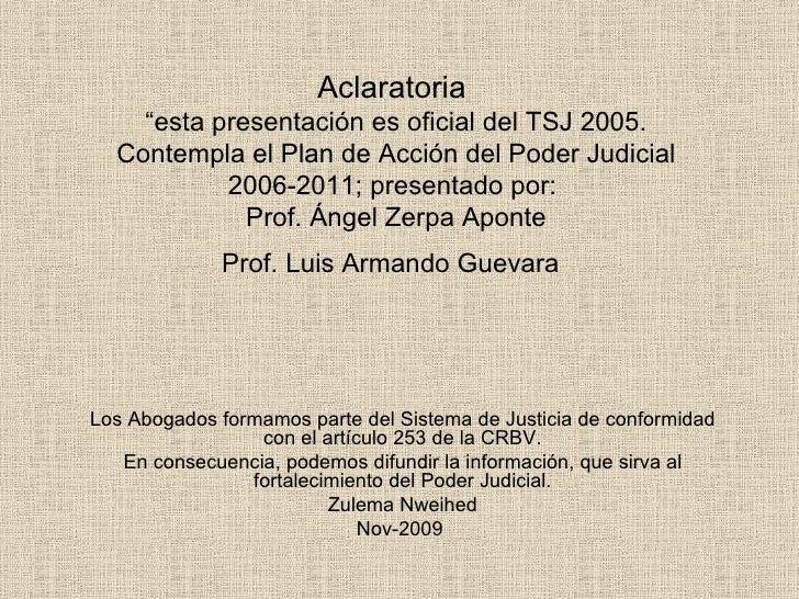 """Aclaratoria  """"esta presentación es oficial del TSJ 2005. Contempla el Plan de Acción del Poder Judicial 2006-2011; present..."""