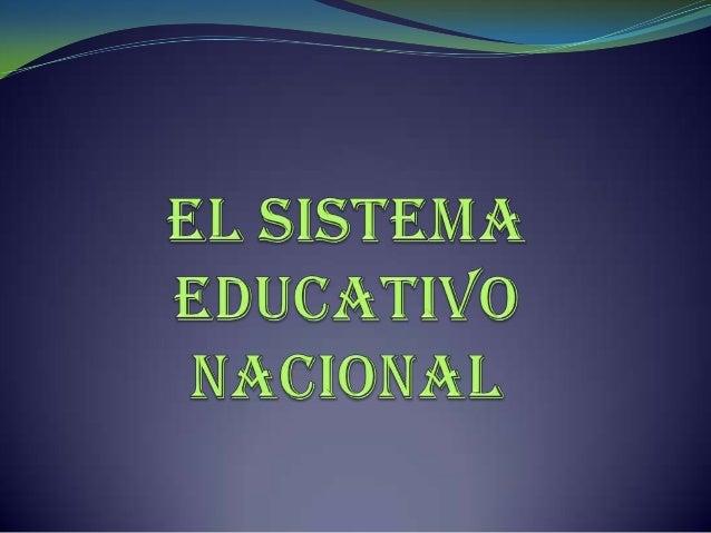 . ESTRUCTURA GENERAL DEL SISTEMA                     EDUCATIVO La Organización Educativa Niveles y modalidades integrados...