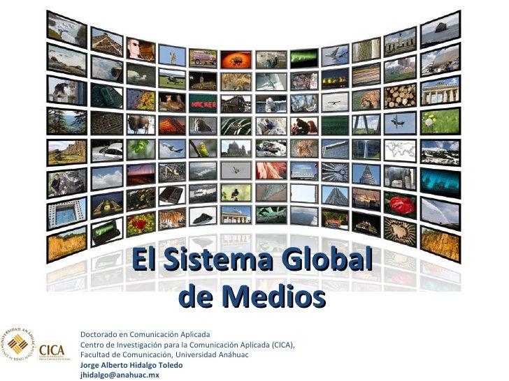 <ul><li>El Sistema Global de Medios </li></ul>Doctorado en Comunicación Aplicada Centro de Investigación para la Comunicac...