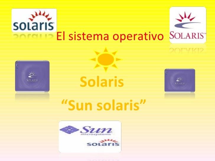 "El sistema operativo  Solaris  "" Sun solaris"""
