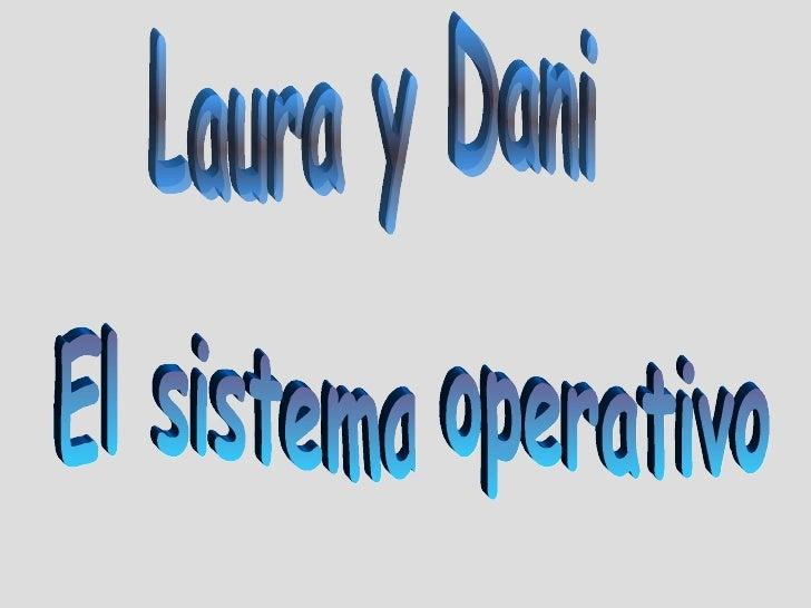 El Sistema Operativo. Laura y Daniel